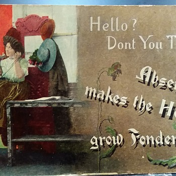 Yes, absence does make the heart grow fonder. - Postcards