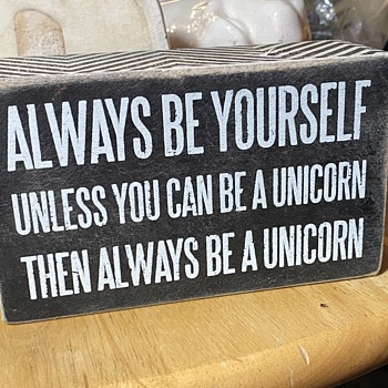 'Always be yourself,  unless of course you can be a unicorn... - Signs