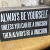 'Always be yourself,  unless of course you can be a unicorn...