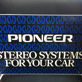 Pioneer stereo systems for your car sign. - Signs
