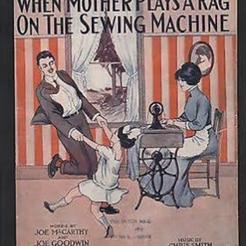 "HAPPY MOTHER'S DAY!  ""WHEN MOTHER PLAYS A RAG ON THE SEWING MACHINE"" c 1912 - Music Memorabilia"