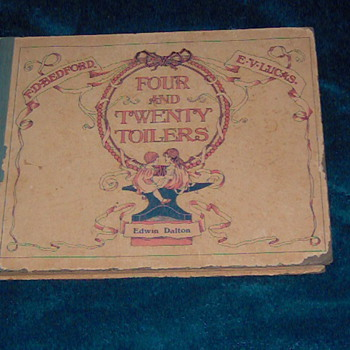 My 1900 Four and Twenty Toilers childrens book . Great book of kids poems about professions. Great prints also.  - Books