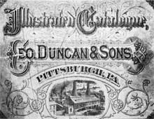 An Old George Duncan and Sons Catalogue: This illustrated cover lithographed by Armor, Fernhalse & Co., Pittsburgh, shows an early view of the Duncan and Sons factory which was devoted almost entirely to making figured press glass table wares.