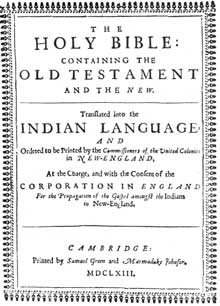 John Eliot's Bible: The first Bible printed in America. It was published at Cambridge, Massachusetts, in 1663, by Samuel Green and Marmaduke Johnson.