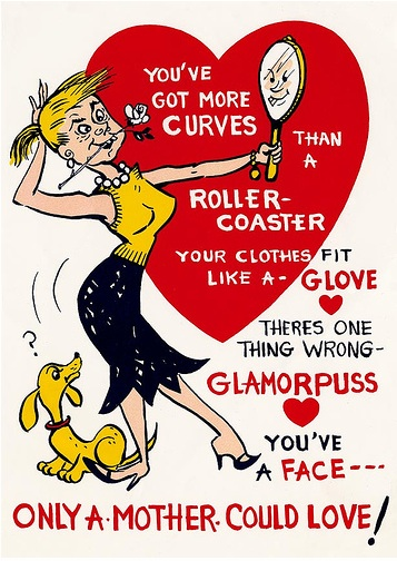 Women have been berated for their looks for a very long time. This 1940s card is just another example. Via rickstimeonearth.blogspot.com.