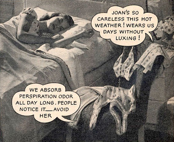 In this ad, pretty Joan has no idea why she's so unpopular. At night, her undergarments gossip about her careless washing habits and the odor they've been emitting.