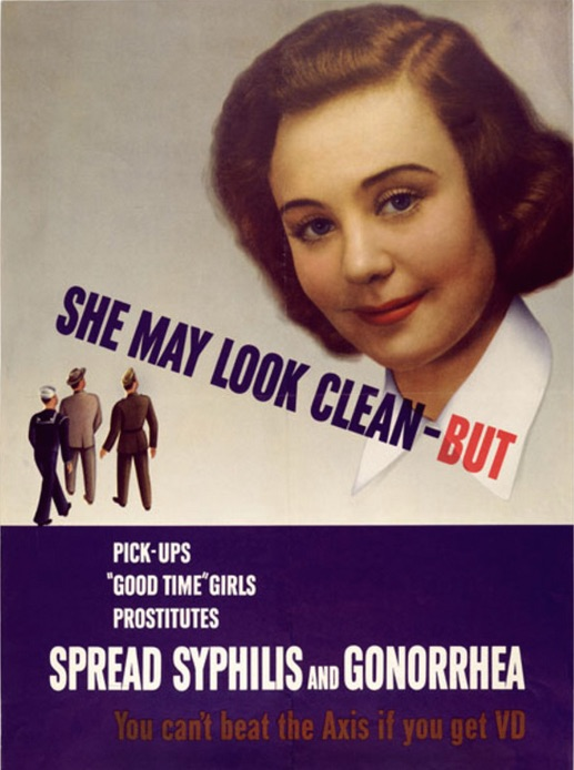 "A 1940s wartime poster warns troops, ""She may look clean—but pick-ups, 'good time' girls, prostitutes spread syphilis and gonorrhea."" (Courtesy of the National Library of Medicine, History of Medicine Division)"