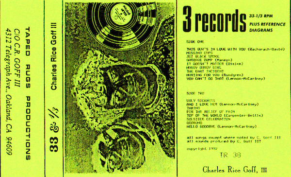 "Charles Rice Goff III produced the ""33 and a Third"" cassette in 1992 through his Oakland label, Taped Rugs Productions. (Listen at TapedRugs.com)"
