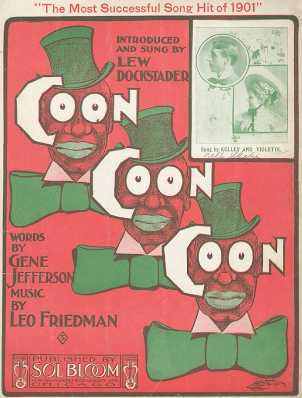 "The sheet music for a 1901 song that helped establish the derogatory term ""coon"" in the American vocabulary. (From ""Understanding Jim Crow"")"