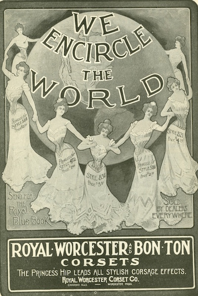 """We encircle the world"" brags this ad from Royal Worcester and Bon-Ton Corsets. The ""princess hip"" or Edwardian S-bend corset that tilted the pelvis forward was introduced at the turn of the century. (From ThisVictorianLife.com)"