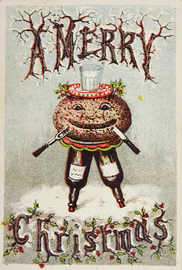 Anthropomorphized Christmas pudding was a popular subject for Victorian holiday cards. Via the Laura Seddon collection at Manchester Metropolitan University.