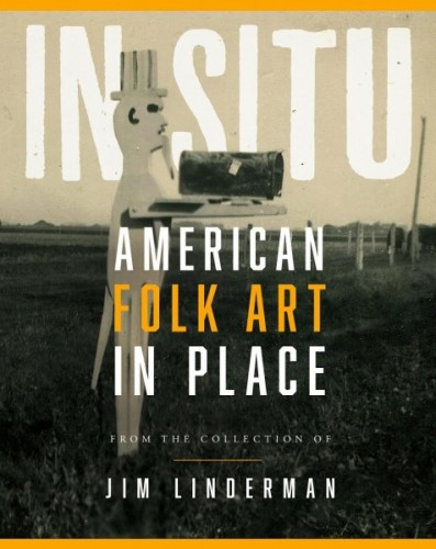 "Jim Linderman's ""In Situ: American Folk Art in Place,"" cover design by Shannon Regan."