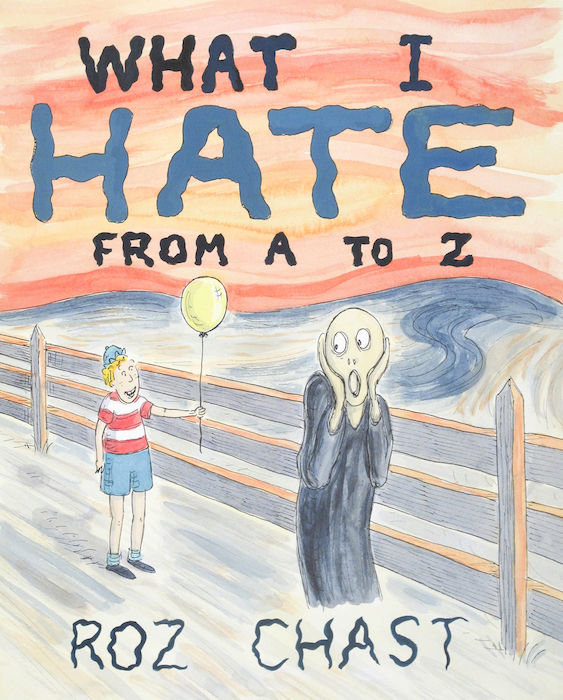 What I Hate from A to Z, 2011. Illustration for What I Hate from A to Z by Roz Chast. © Roz Chast. All rights reserved.