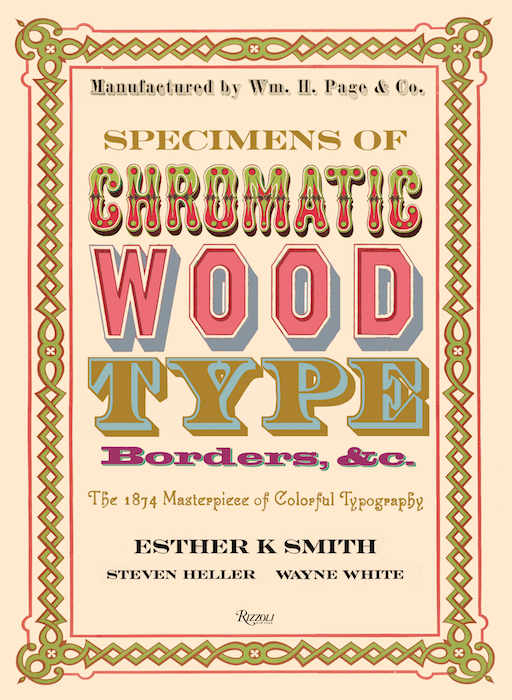 Specimens of Chromatic Wood Type, Borders, &c. is available now from Rizzoli.
