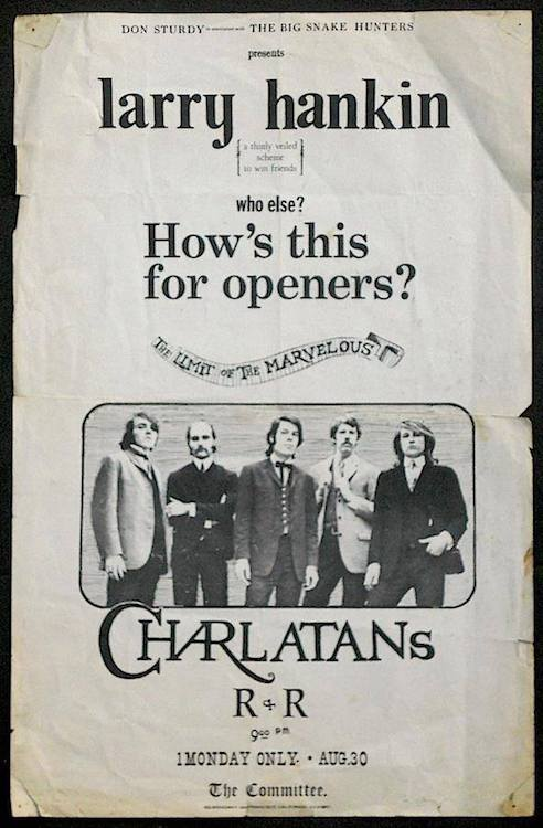 The night after their last show at the Red Dog in 1965, the Charlatans played their first gig in San Francisco, opening for Larry Hankin of a comedy group called The Committee.