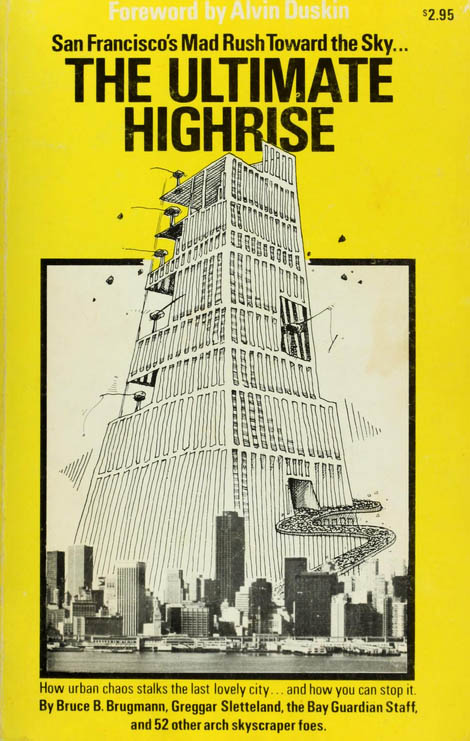 """The Ultimate Highrise"" was published in 1971 by the Bay Guardian to support growth restrictions on San Francisco's downtown development. Via archive.org."