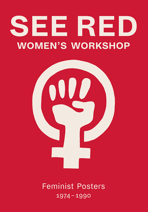 "The cover of ""See Red Women's Workshop: Feminist Posters 1974 - 1990"" from 2017."